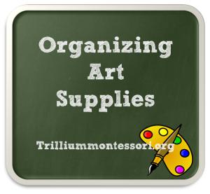Organizing Art Supplies at Trillium Montessori