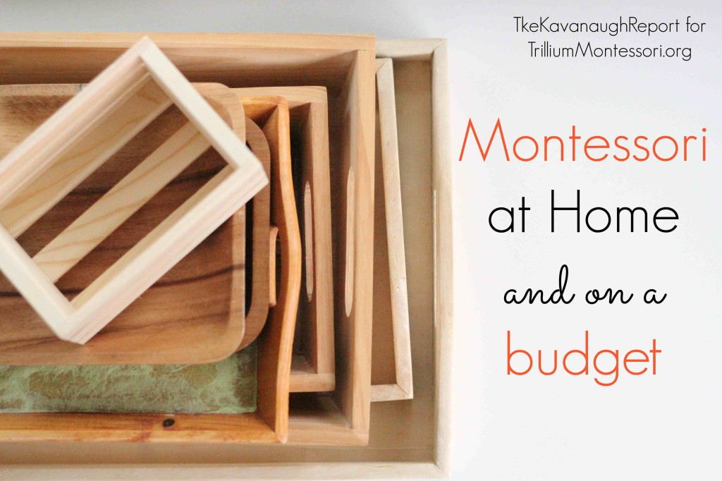 Montessori at Home and on a Budget Kavanaugh Report