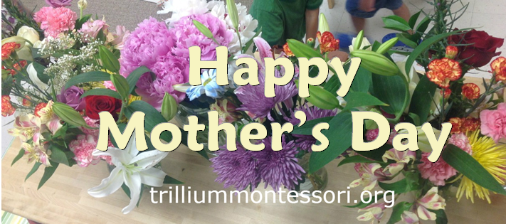Happy Mothers Day from Trillium Montessori
